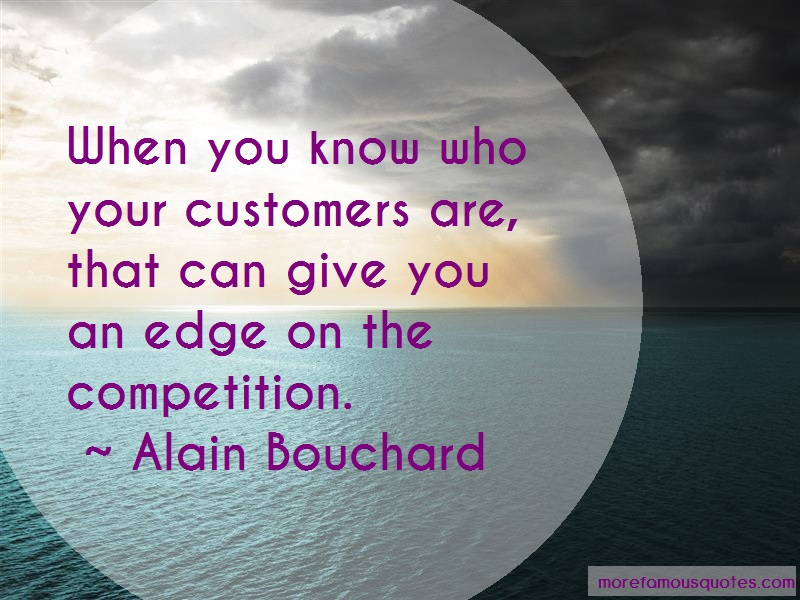 Alain Bouchard Quotes: When You Know Who Your Customers Are