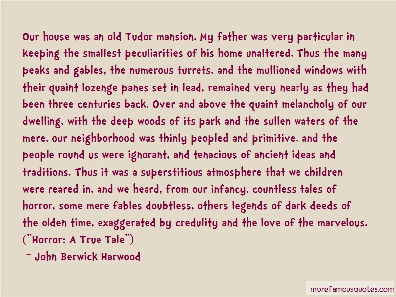John Berwick Harwood Quotes: Our house was an old tudor mansion my