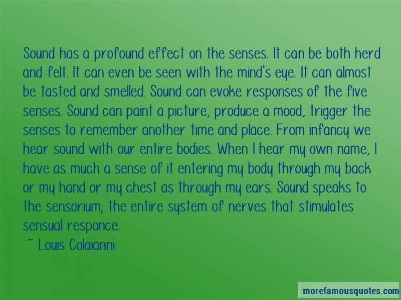 Louis Colaianni Quotes: Sound Has A Profound Effect On The