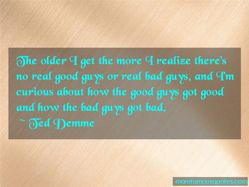 Ted Demme Quotes: The older i get the more i realize