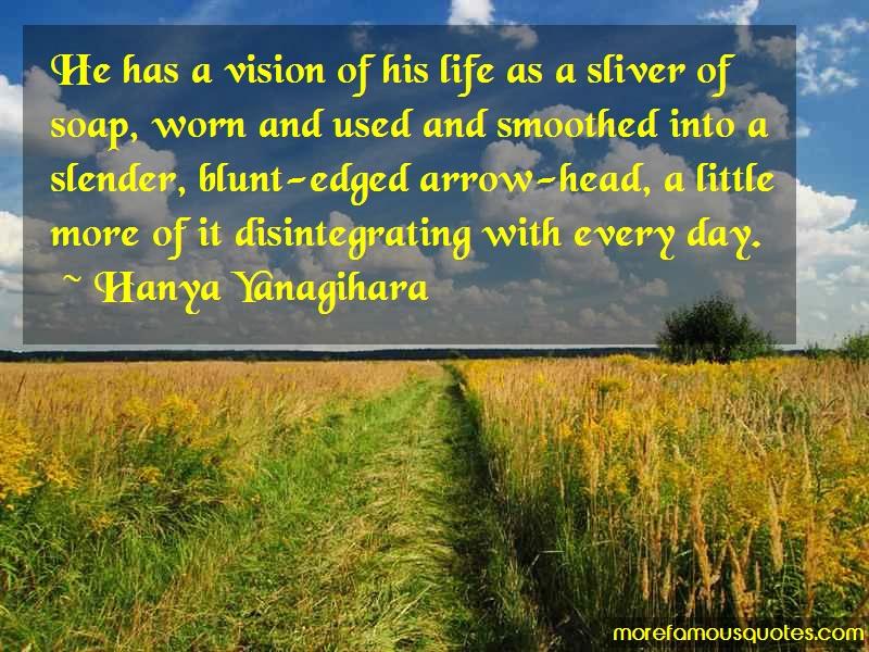 Hanya Yanagihara Quotes: He has a vision of his life as a sliver
