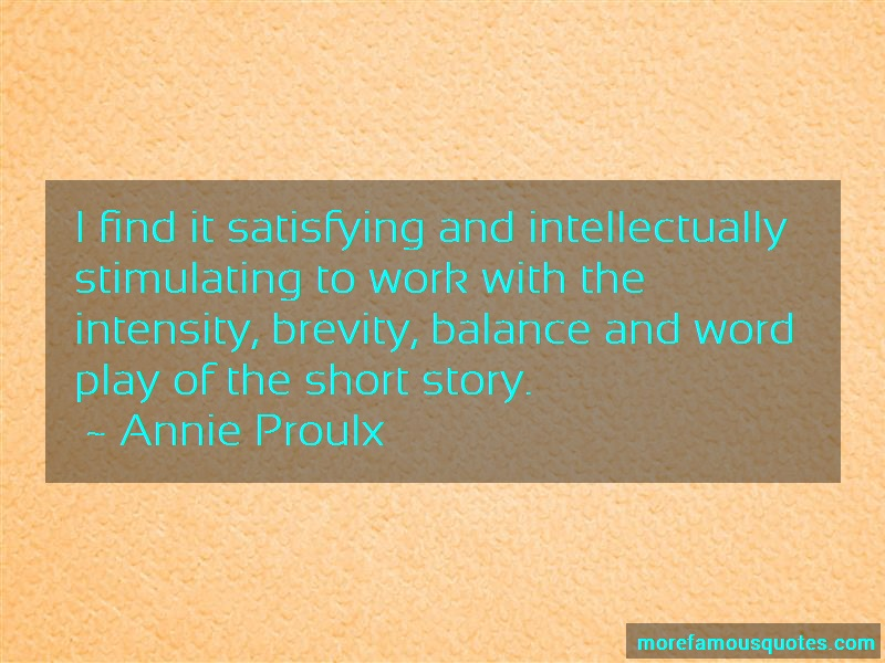 Annie Proulx Quotes: I Find It Satisfying And Intellectually