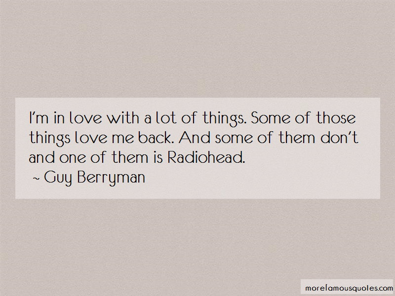 Guy Berryman Quotes: Im in love with a lot of things some of