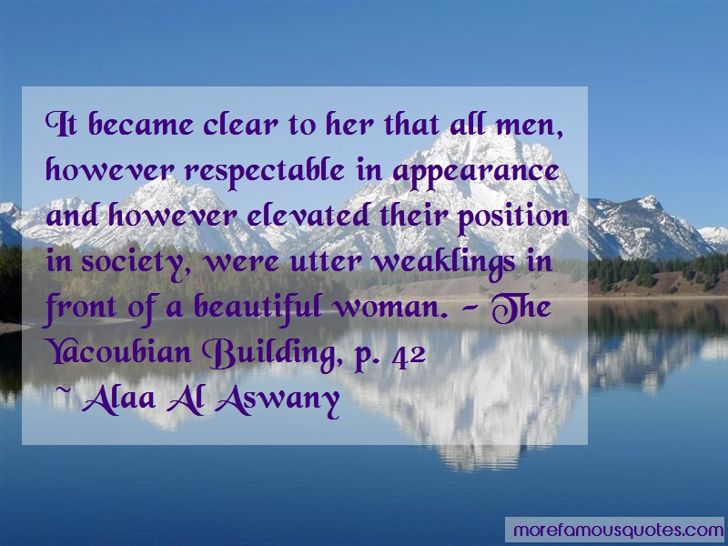 Alaa Al Aswany Quotes: It Became Clear To Her That All Men