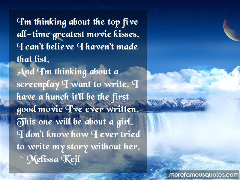 Melissa Keil Quotes: Im thinking about the top five all time