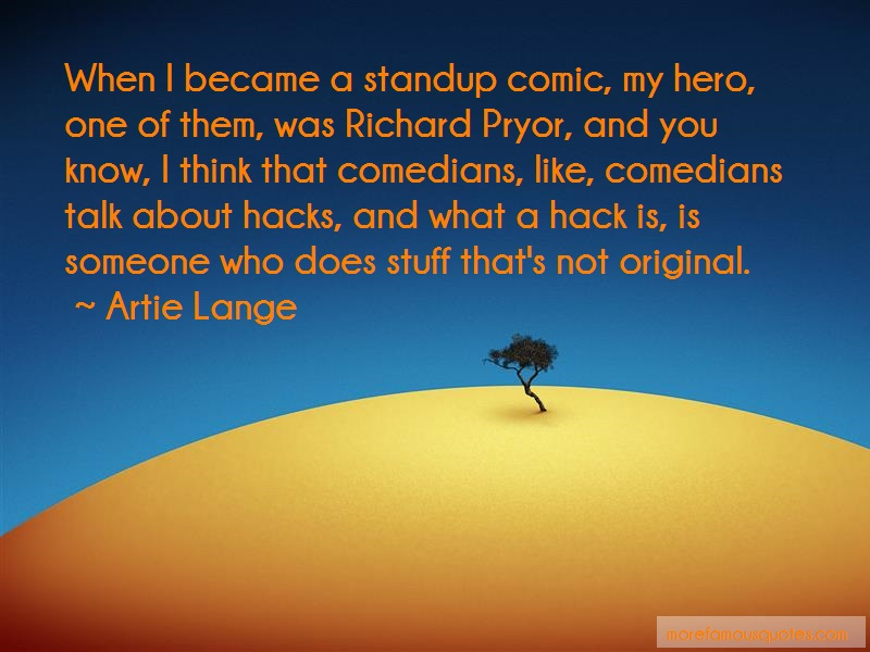 Artie Lange Quotes: When i became a standup comic my hero