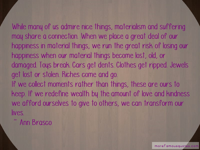 Ann Brasco Quotes: While many of us admire nice things