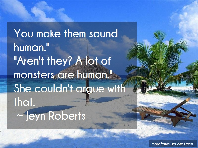 Jeyn Roberts Quotes: You Make Them Sound Human Arent They A