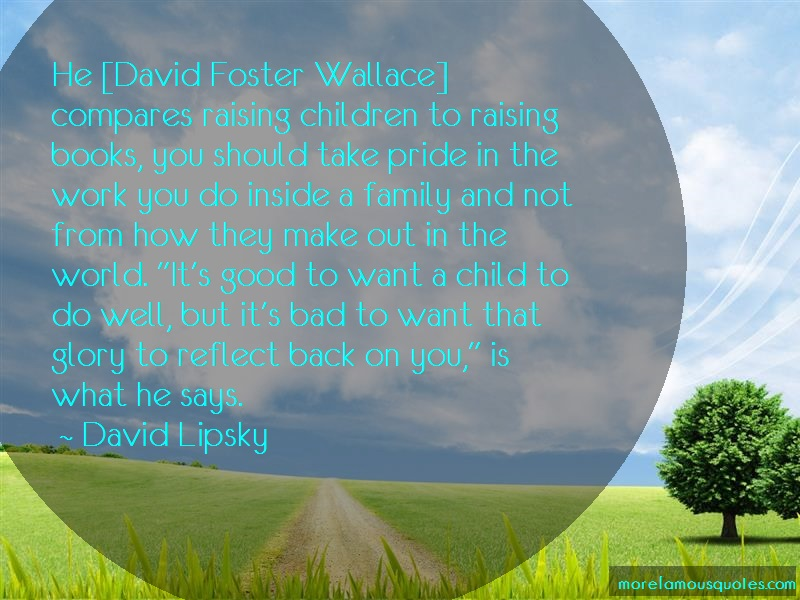 David Lipsky Quotes: He David Foster Wallace Compares Raising