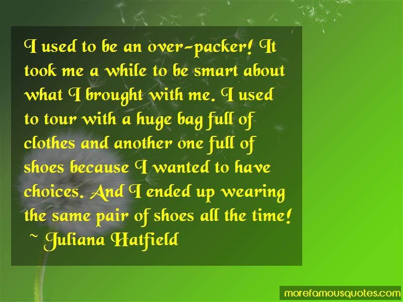 Juliana Hatfield Quotes: I used to be an over packer it took me a