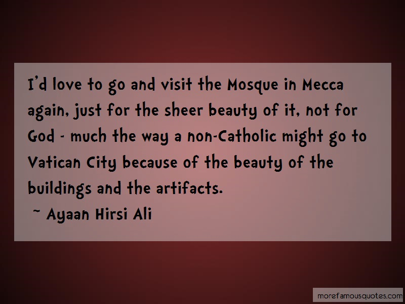 Ayaan Hirsi Ali Quotes: Id Love To Go And Visit The Mosque In