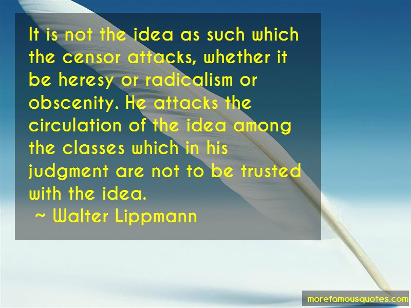 Walter Lippmann Quotes: It is not the idea as such which the