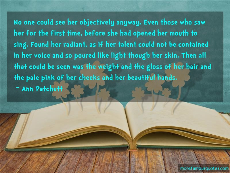Ann Patchett Quotes: No one could see her objectively anyway