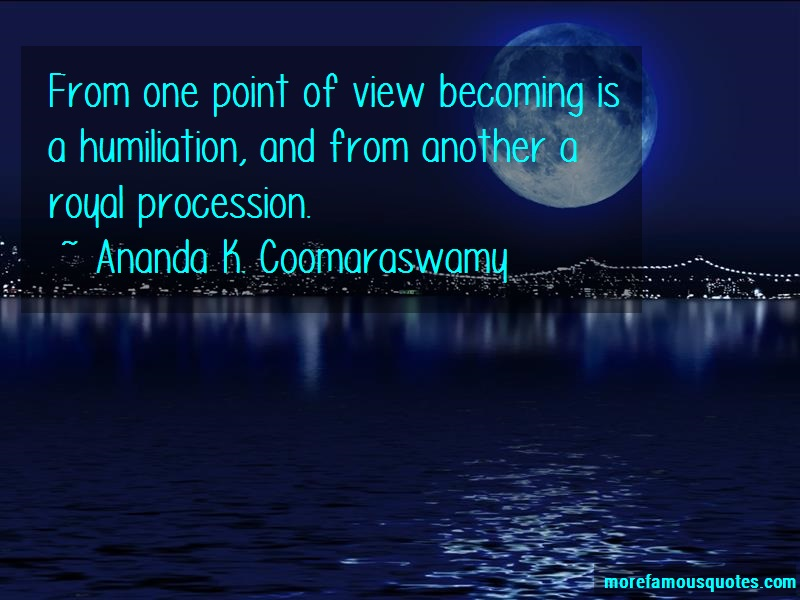 Ananda K. Coomaraswamy Quotes: From One Point Of View Becoming Is A