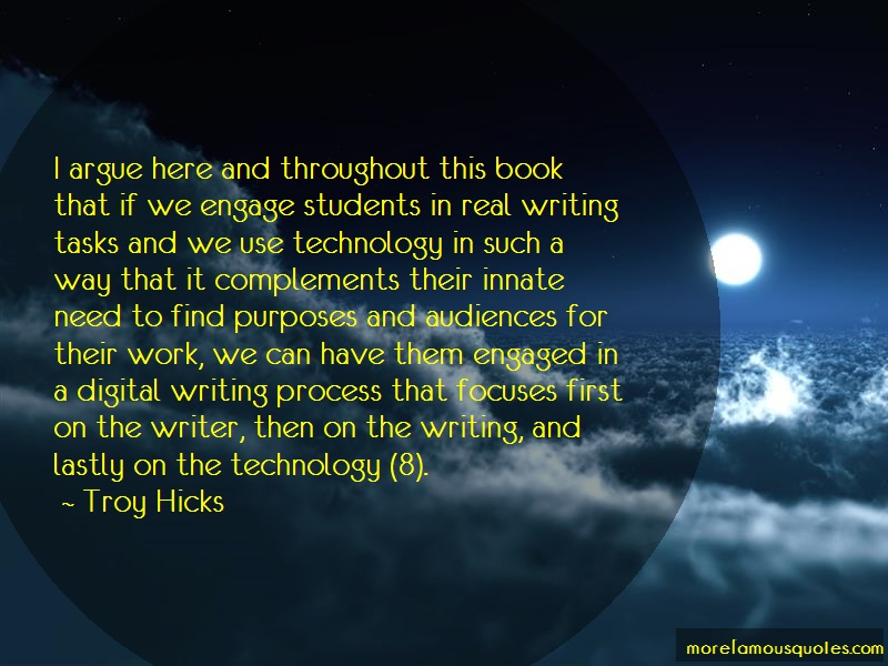 Troy Hicks Quotes: I Argue Here And Throughout This Book