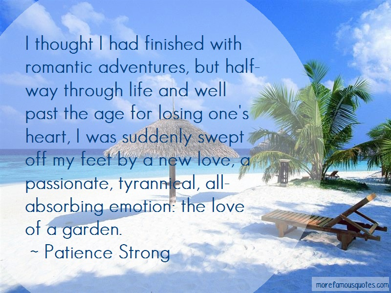 Patience Strong Quotes: I thought i had finished with romantic