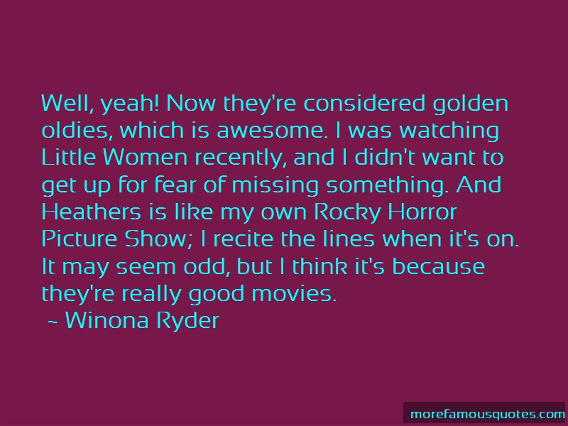 Winona Ryder Quotes: Well yeah now theyre considered golden