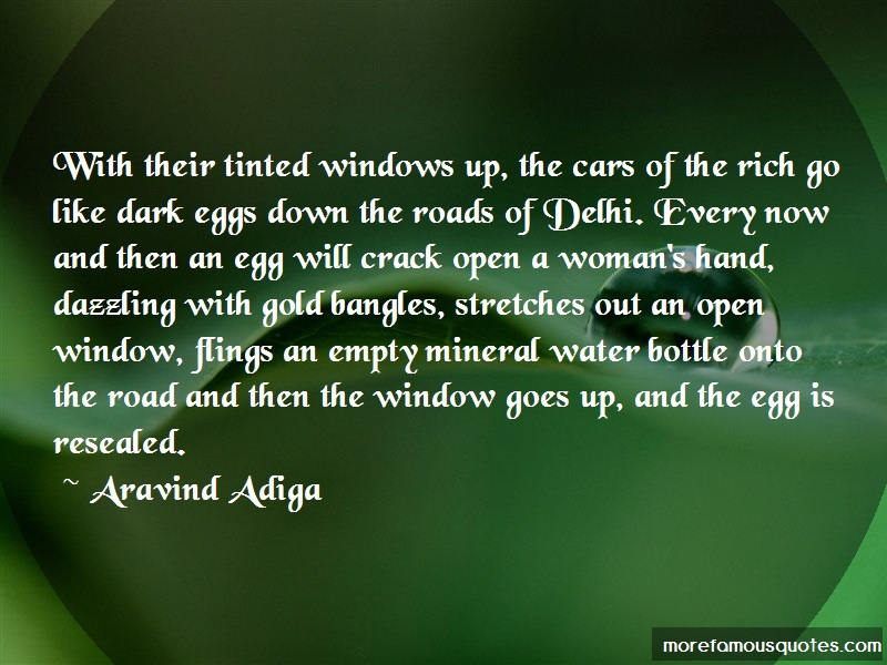 Aravind Adiga Quotes: With Their Tinted Windows Up The Cars Of