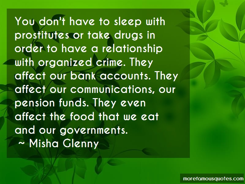 Misha Glenny Quotes: You dont have to sleep with prostitutes