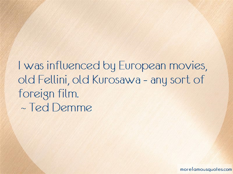 Ted Demme Quotes: I was influenced by european movies old