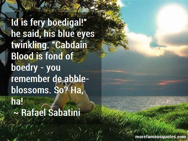 Rafael Sabatini Quotes: Id is fery boedigal he said his blue