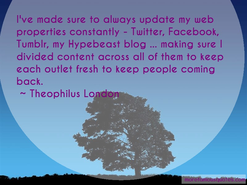 Theophilus London Quotes: Ive made sure to always update my web