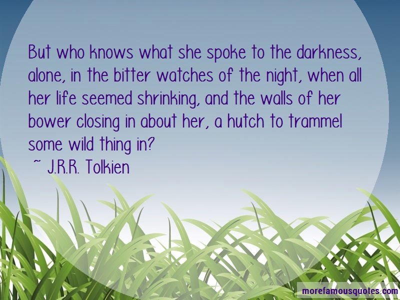 J.R.R. Tolkien Quotes: But who knows what she spoke to the