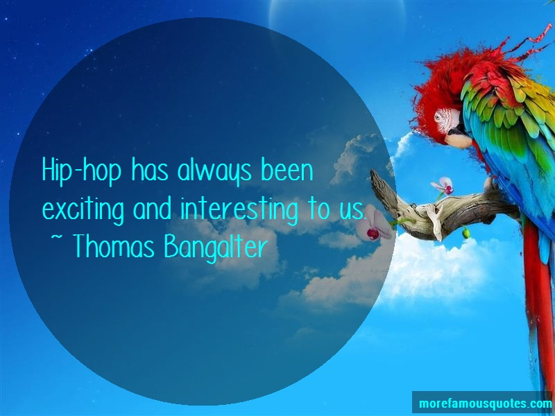 Thomas Bangalter Quotes: Hip hop has always been exciting and