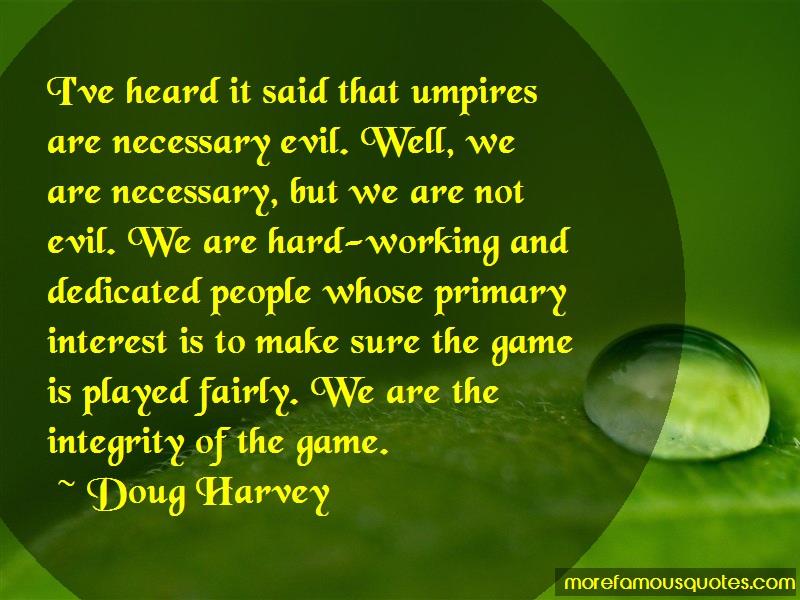 Doug Harvey Quotes: Ive Heard It Said That Umpires Are