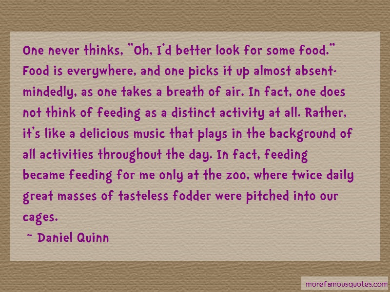 Daniel Quinn Quotes: One never thinks oh id better look for