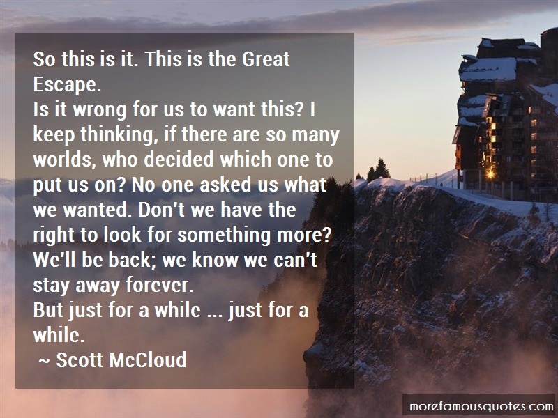 Scott McCloud Quotes: So this is it this is the great escape