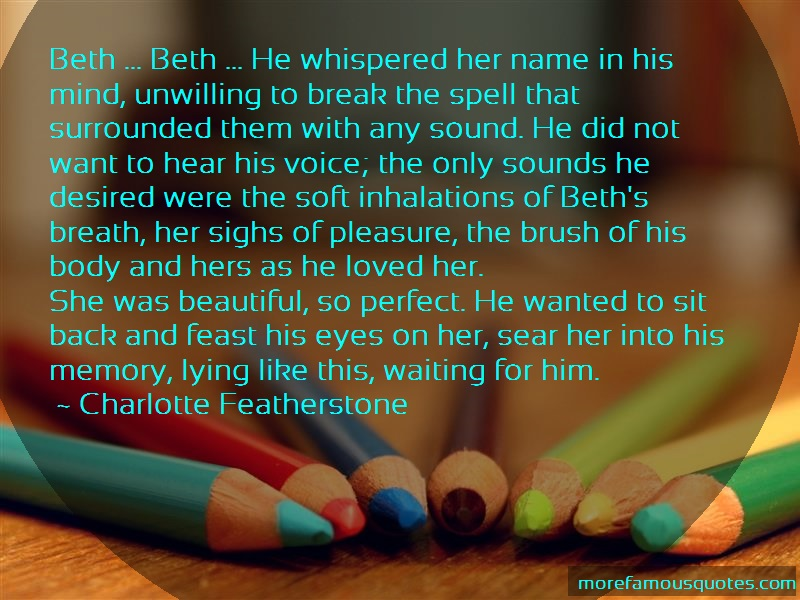 Charlotte Featherstone Quotes: Beth beth he whispered her name in his