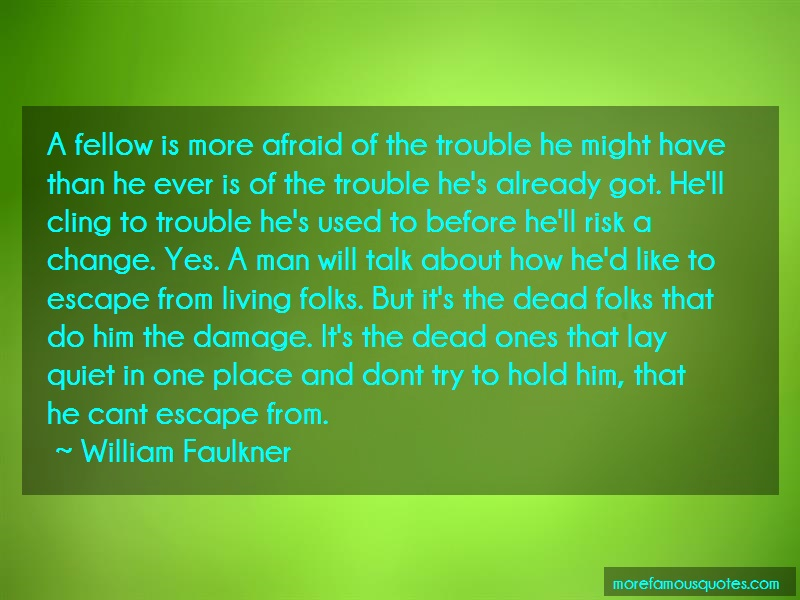 William Faulkner Quotes: A Fellow Is More Afraid Of The Trouble