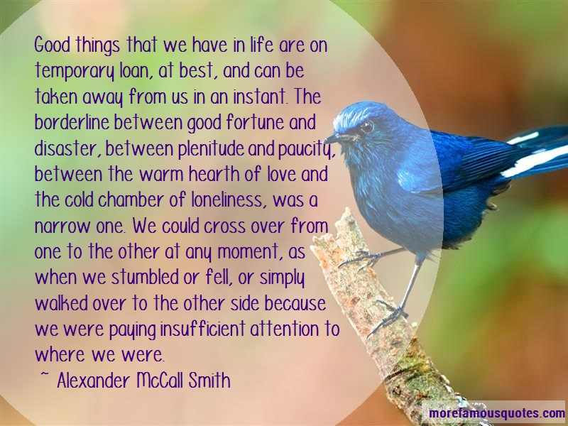 Alexander McCall Smith Quotes: Good things that we have in life are on