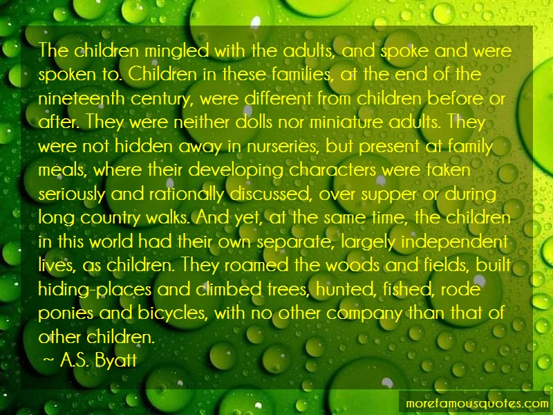A.S. Byatt Quotes: The children mingled with the adults and