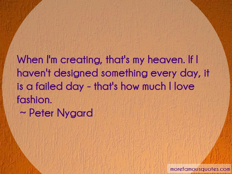 Peter Nygard Quotes: When Im Creating Thats My Heaven If I