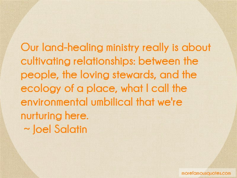 Joel Salatin Quotes: Our Land Healing Ministry Really Is