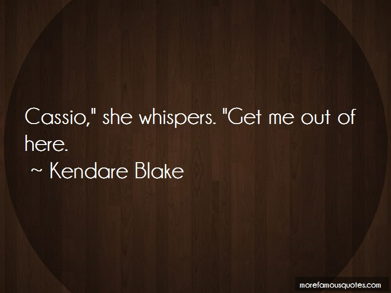 Kendare Blake Quotes: Cassio she whispers get me out of here