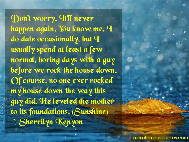 Sherrilyn Kenyon Quotes: Dont worry itll never happen again you