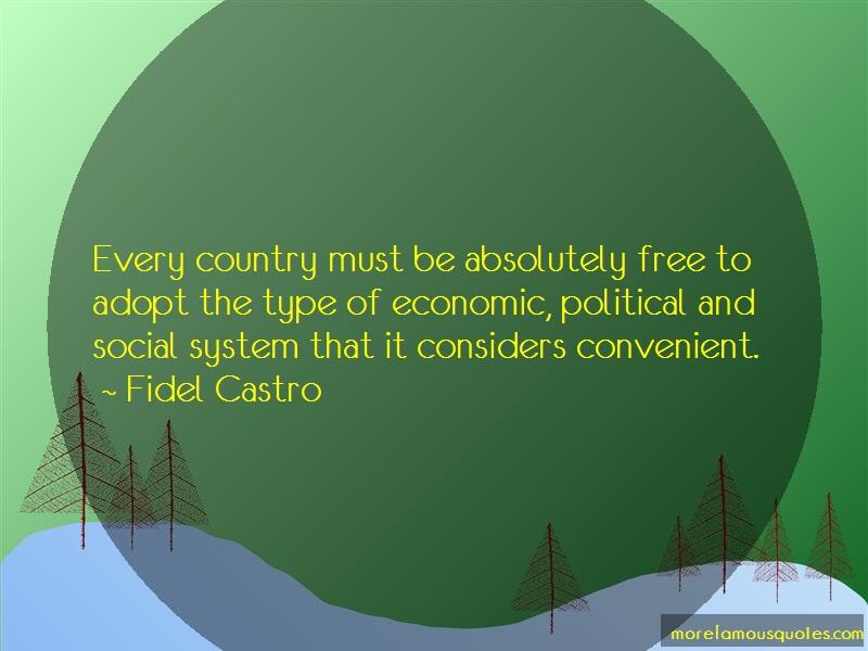Fidel Castro Quotes: Every Country Must Be Absolutely Free To