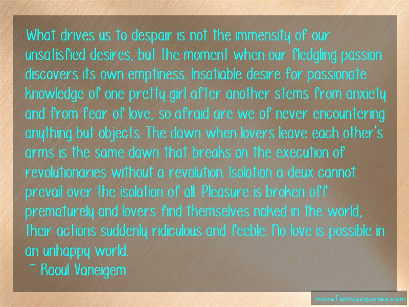 Raoul Vaneigem Quotes: What Drives Us To Despair Is Not The