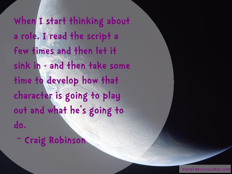 Craig Robinson Quotes: When i start thinking about a role i