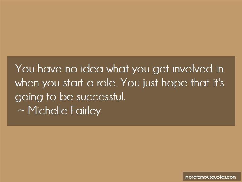 Michelle Fairley Quotes: You Have No Idea What You Get Involved