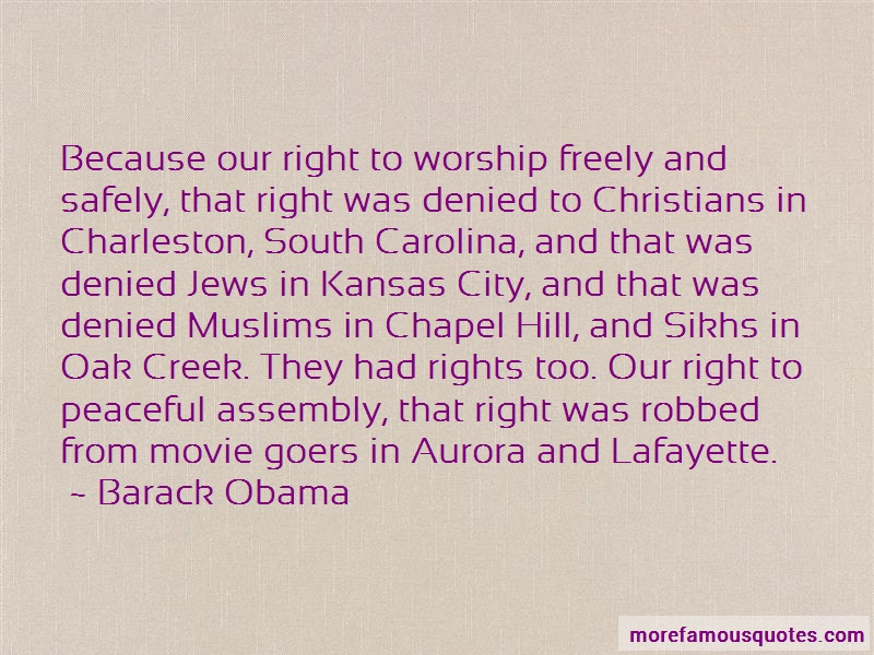 Barack Obama Quotes: Because Our Right To Worship Freely And