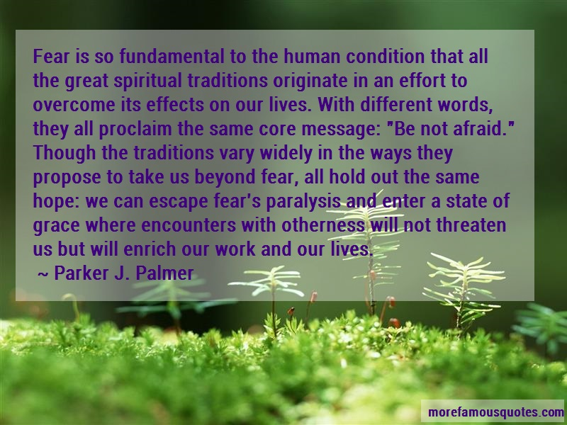 Parker J. Palmer Quotes: Fear is so fundamental to the human