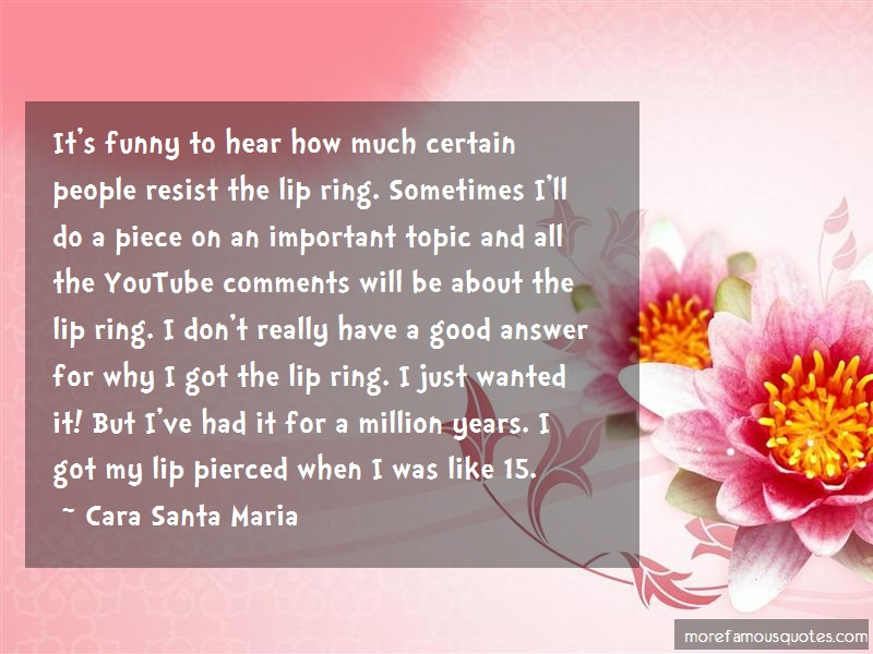 Cara Santa Maria Quotes: Its Funny To Hear How Much Certain