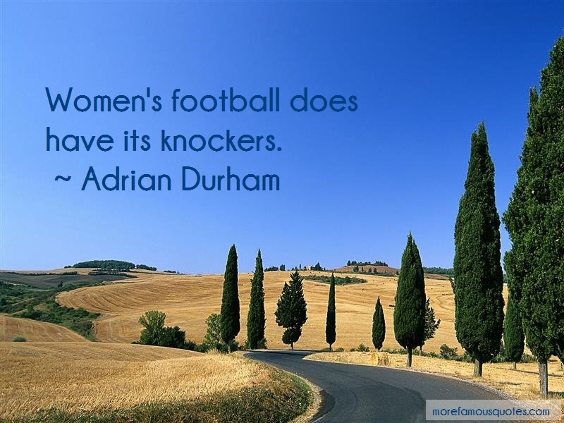Adrian Durham Quotes: Womens Football Does Have Its Knockers
