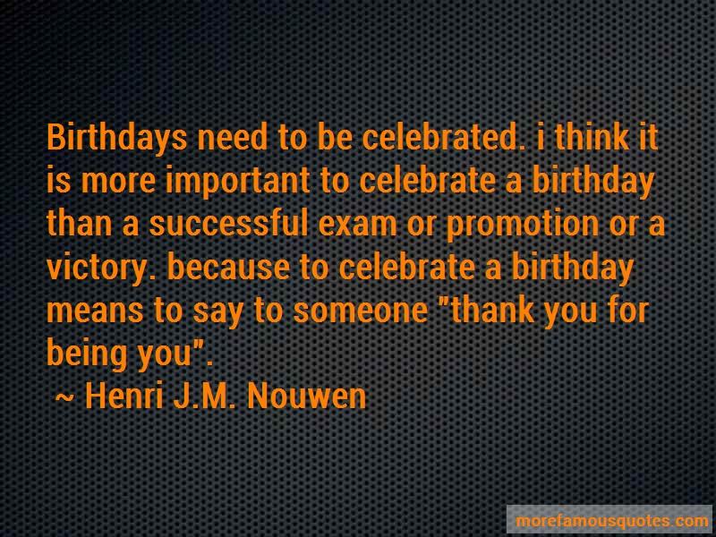 Henri J.M. Nouwen Quotes: Birthdays need to be celebrated i think