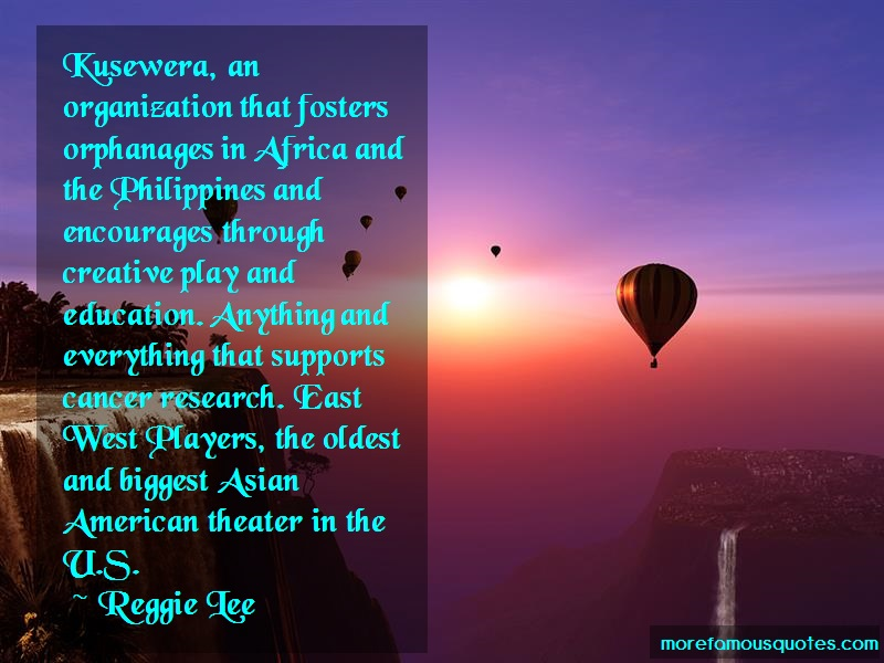 Reggie Lee Quotes: Kusewera an organization that fosters