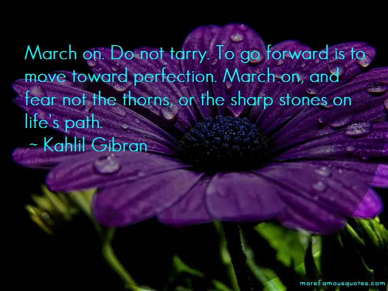 Kahlil Gibran Quotes: March on do not tarry to go forward is